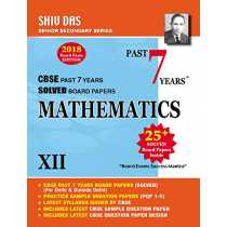 Shiv Das CBSE Past 7 Years Solved Board Papers for Class 12 Mathematics (2018 Board Exam Edition)